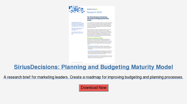 SiriusDecisions: Planning and Budgeting Maturity Model  A research brief for marketing leaders. Create a roadmap for improving  budgeting and planning processes.  Download Now