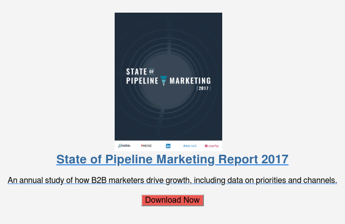State of Pipeline Marketing Report 2017  An annual study of how B2B marketers drive growth, including data on  priorities and channels.  Download Now