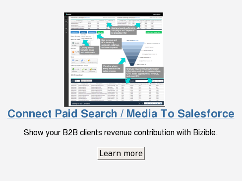 Connect Paid Search / Media To Salesforce  Show your B2B clients revenue contribution with Bizible.  Learn more