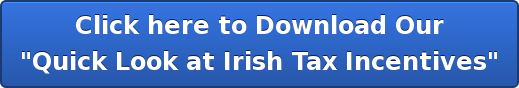 "Click here to Download Our ""Quick Look at Irish Tax Incentives"""
