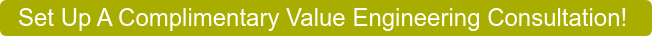 Set Up A Complimentary Value-Engineering Consultation!
