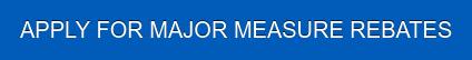 APPLY FOR MAJOR MEASURE REBATES