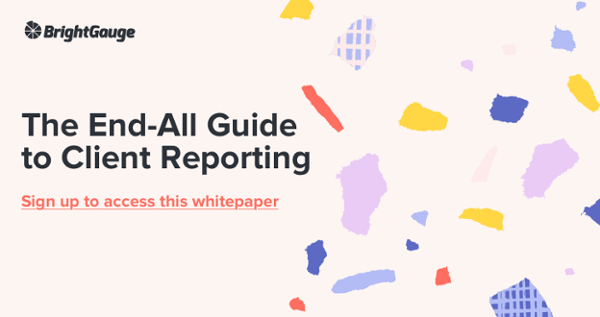 Download the whitepaper 'The End-All Guide to Client Reporting'