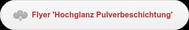 Flyer 'Hochglanz Pulverbeschichtung'
