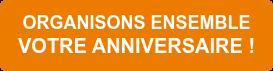 ORGANISONS ENSEMBLE  VOTRE ANNIVERSAIRE!