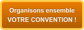 ORGANISONS ENSEMBLE  VOTRE CONVENTION !