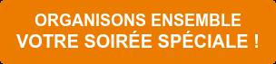 ORGANISONS ENSEMBLE  VOTRE SOIRÉE SPÉCIALE !
