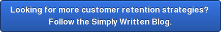 Looking for more customer retention strategies?  Follow the Simply Written Blog.
