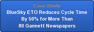 Case Study  BlueSky ETO Reduces Cycle Time   By 50% for More Than 80 Gannett Newspapers