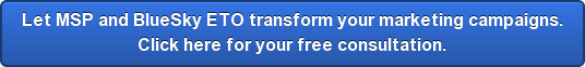 Let MSP and BlueSky ETO transform your marketing campaigns. Click here for your free consultation.