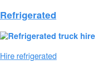 Refrigerated   Hire this vehicle