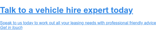 Talk to a vehicle hire expert today  Speak to us today to work out all your leasing needs with professional  friendly advice Get in touch