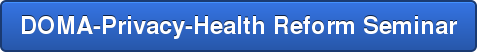 DOMA-Privacy-Health Reform Seminar