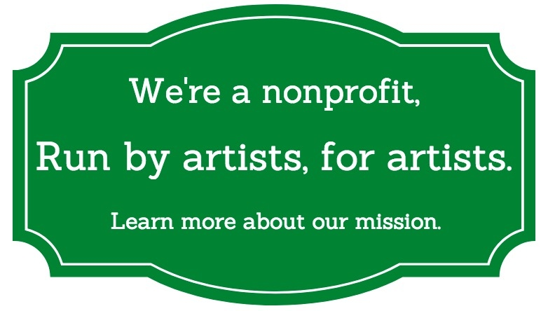 We're a non-profit, run by artists, for artists. Learn more about our mission