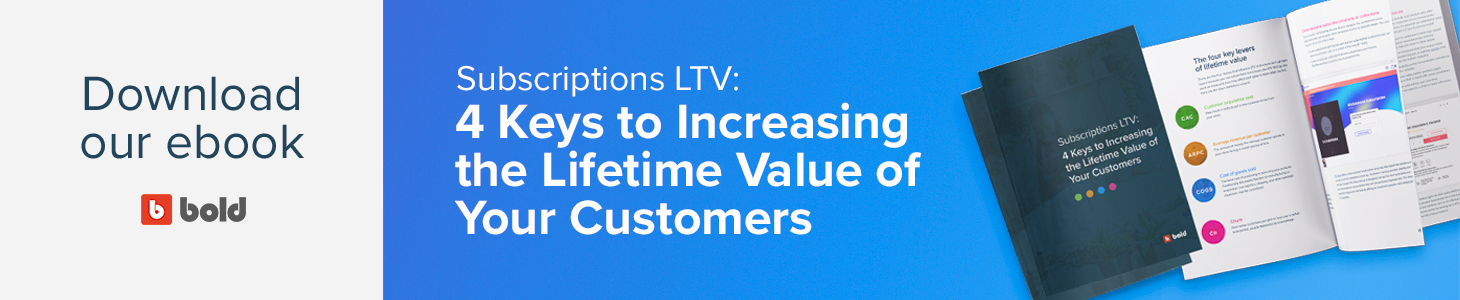 Download our ebook: Subscriptions LTV 4 Keys to Increasing the Lifetime Value of Customers
