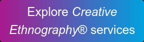 Explore Creative  Ethnography services
