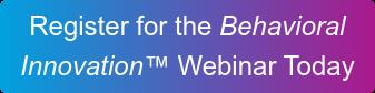 Register for the Behavioral  Innovation Webinar Today
