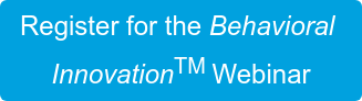 Register for the Behavioral InnovationTMWebinar