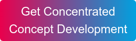 Get Concentrated  Concept Development