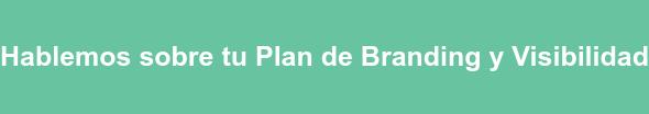 Hablemos sobre tu Plan de Branding y Visibilidad