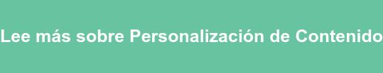 Lee más sobre Personalización de Contenido