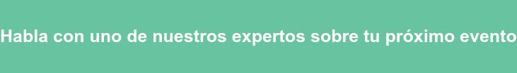 Habla con uno de nuestros expertos sobre tu próximo evento