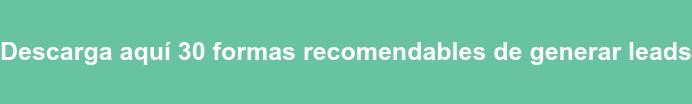 Descarga aquí 30 formas recomendables de generar leads