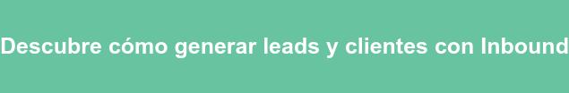 Descubre cómo generar leads y clientes con Inbound