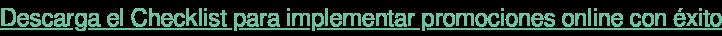 Descarga el Checklist para implementar promociones online con éxito