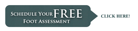 Schedule your Free Foot Assessment-Click Here