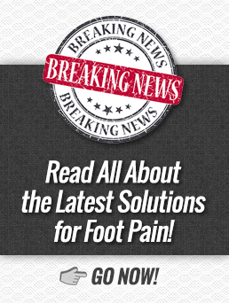 Read All About the Latest Solutions for Foot Pain click here