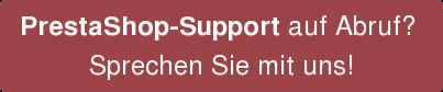 PrestaShop-Support auf Abruf?  Sprechen Sie mit uns!