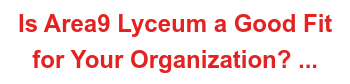 Is Area9 Lyceum a Good Fit  for Your Organization? ...
