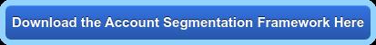 Download the Account Segmentation Framework Here