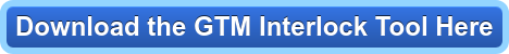 Download the GTM Interlock Tool Here