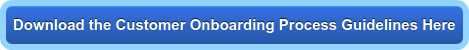 Download the Customer Onboarding Process Guidelines Here