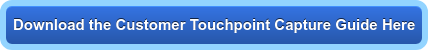 Download the Customer Touchpoint Capture GuideHere