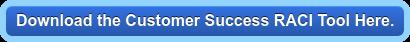 Download the Customer Success RACI Tool Here.