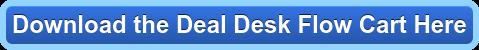 Download the Deal Desk Flow Cart Here