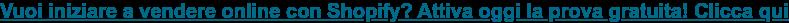 Vuoi iniziare a vendere online con Shopify? Attiva oggi la prova gratuita!  Clicca qui
