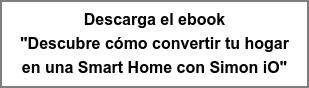 """Descarga el ebook """"Descubre cómo convertir tu hogar en una Smart Home con Simon iO"""""""