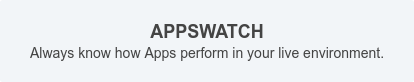 APPSWATCH  Always know how Apps perform in your live environment.