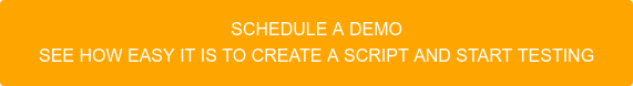 Schedule a demo See how easy it is to create a script and start testing