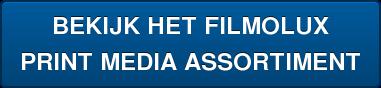 BEKIJK HET FILMOLUX PRINT MEDIA ASSORTIMENT