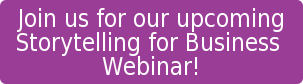 Join us for our upcoming Storytelling for Business Webinar!