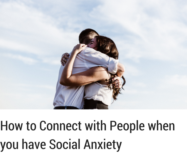 How to Connect with People when you have Social Anxiety