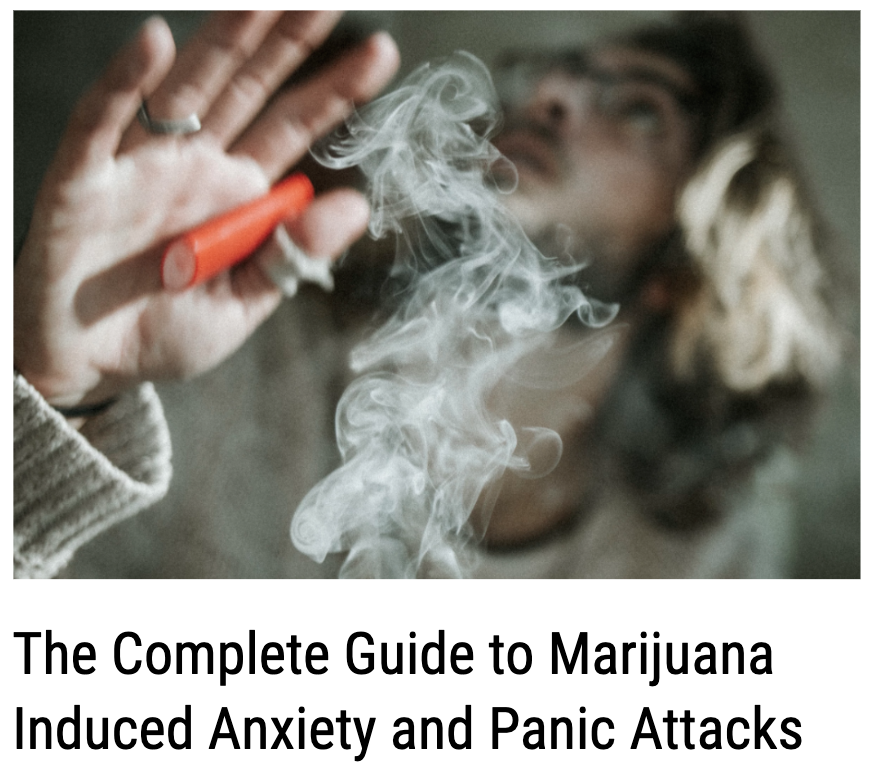 The Complete Guide to Marijuana Induced Anxiety and Panic Attacks