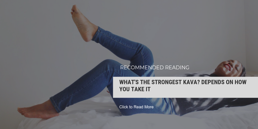 READ MORE: What's the Strongest Kava? Depends on How You Take It