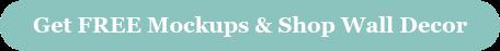 Get FREE Mockups & Shop Wall Decor
