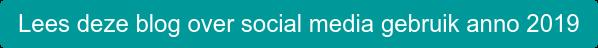 Lees deze blog over social media gebruik anno 2019